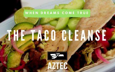 The Taco Cleanse – When Dreams Come True
